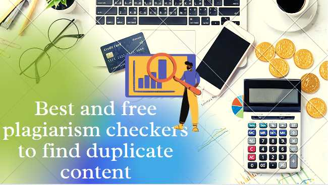 Best and free plagiarism checkers to find duplicate content